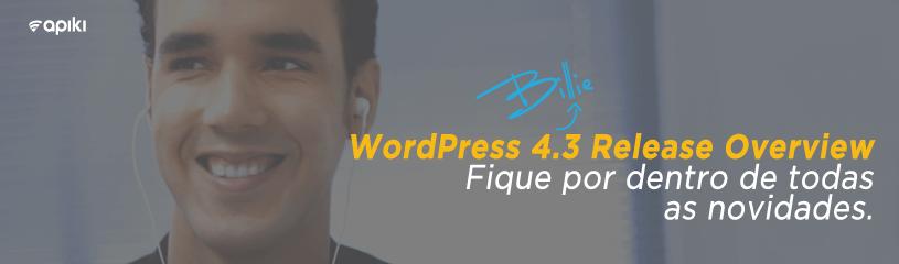 Fique por dentro das novidades do WordPress 4.3